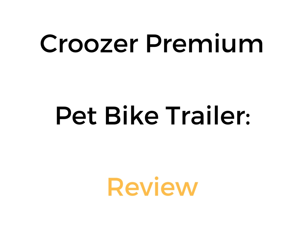 Croozer Premium Pet Bike Trailer & Stroller: Review