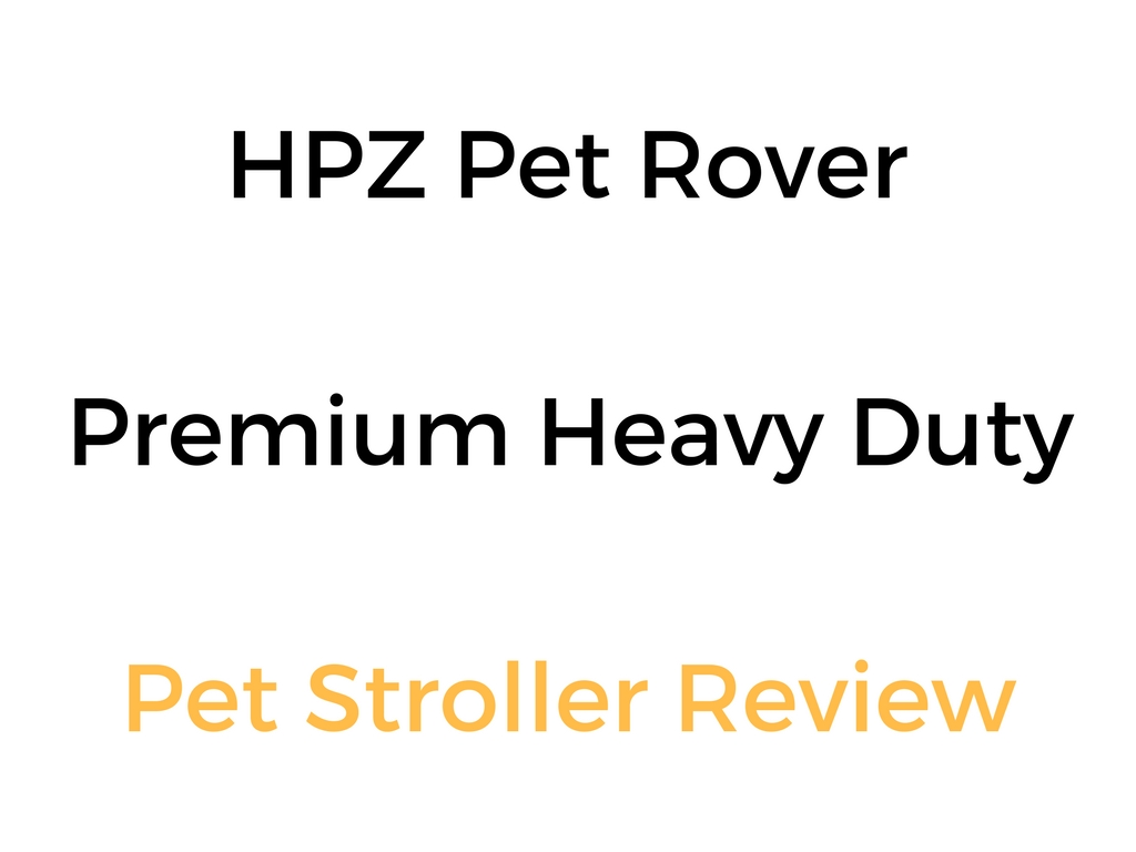 HPZ Pet Rover Premium Heavy Duty Pet Stroller: Review