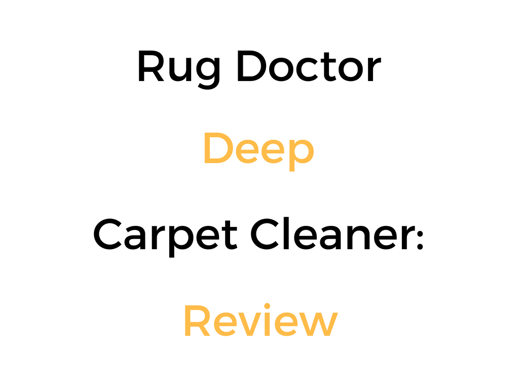 Rug Doctor Deep Carpet Cleaner: Review