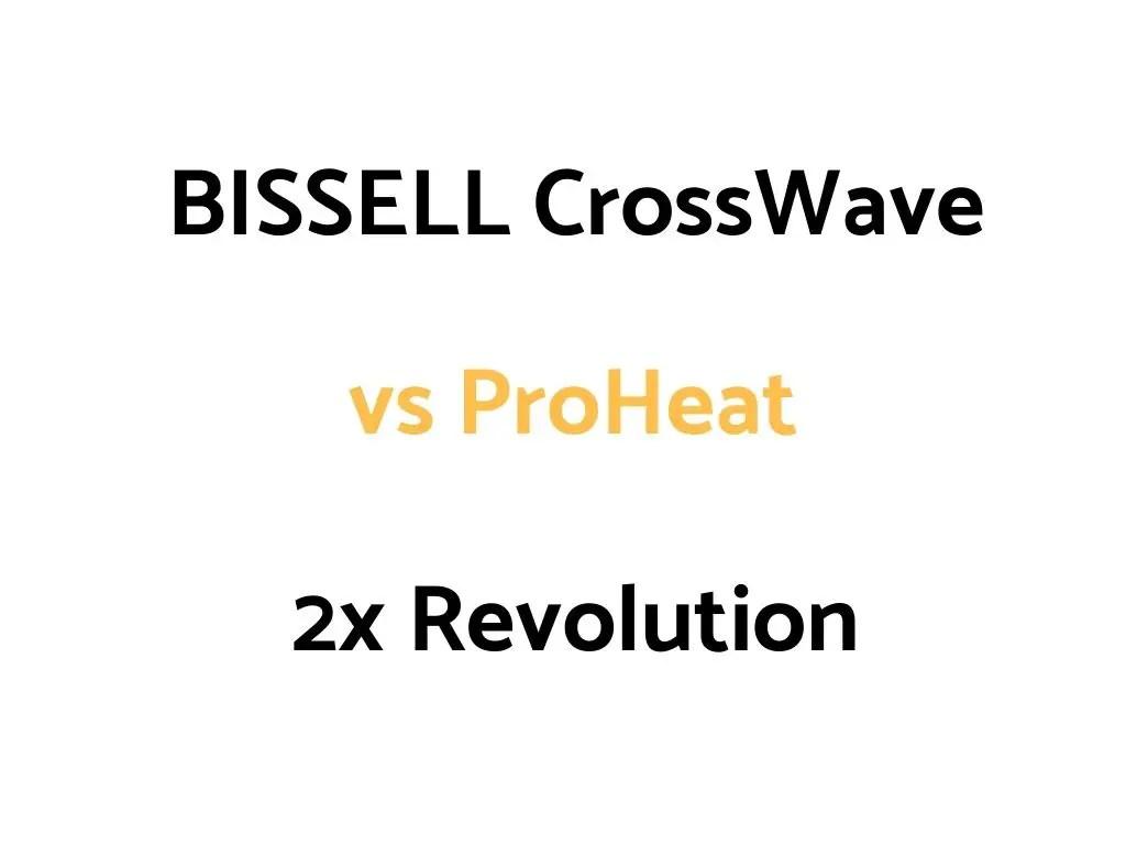 BISSELL CrossWave vs ProHeat 2x Revolution: Comparison