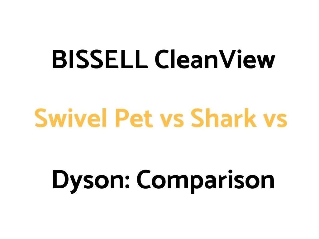 BISSELL CleanView Swivel Pet vs Shark vs Dyson: Vacuum