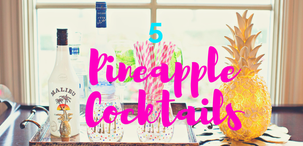 5 Pineapple Cocktails To Beat The Heat