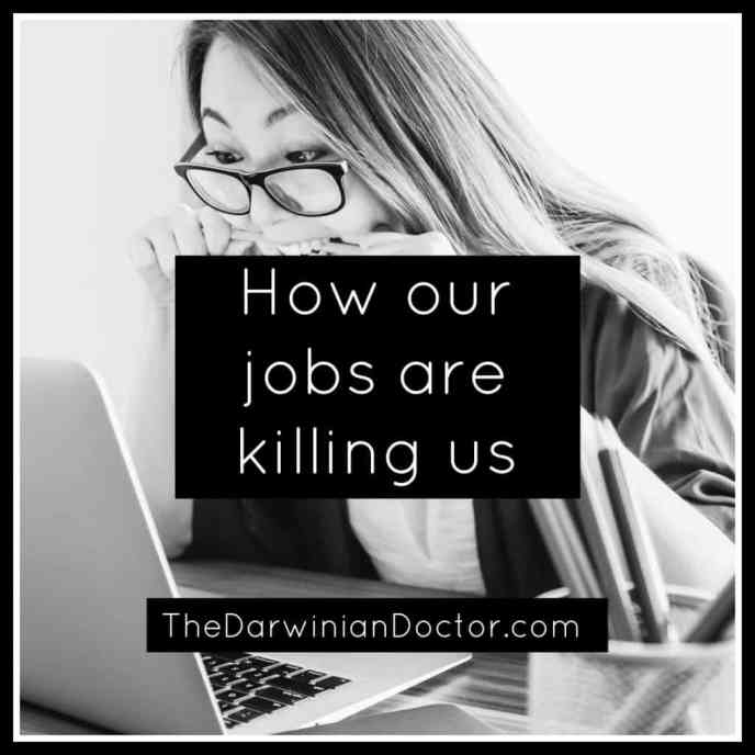 How our jobs are killing us