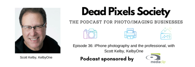 Dead Pixels Society podcast: iPhone photography and the professional, with Scott Kelby, KelbyOne