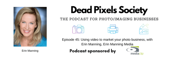 Dead Pixels Society podcast: Using video to market your photo business, with Erin Manning, Erin Manning Media