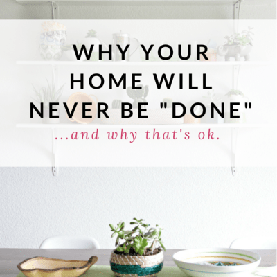 """Why Your Home Will Never Be """"Done"""" and Why It's Ok"""