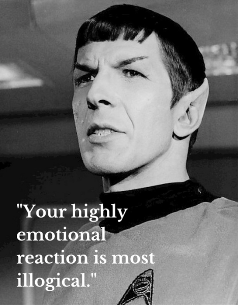 Your highly emotional reaction is most illogical