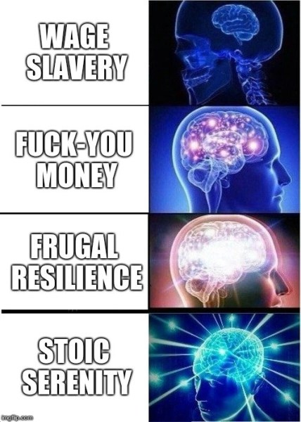 Galaxy brain fuck you, wage slavery, frugal resilience, stoic serenity