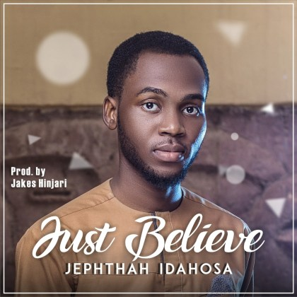 IMG-20181219-WA0007 [MP3 DOWNLOAD] Just Believe – Jephthah Idahosa