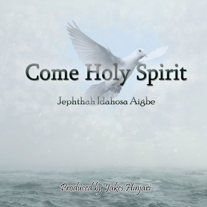 Come-Holy-Spirit1 [MP3 DOWNLOAD] Come Holy Spirit - Jephthah Idahosa [Prod. by Jakes Hinjari]