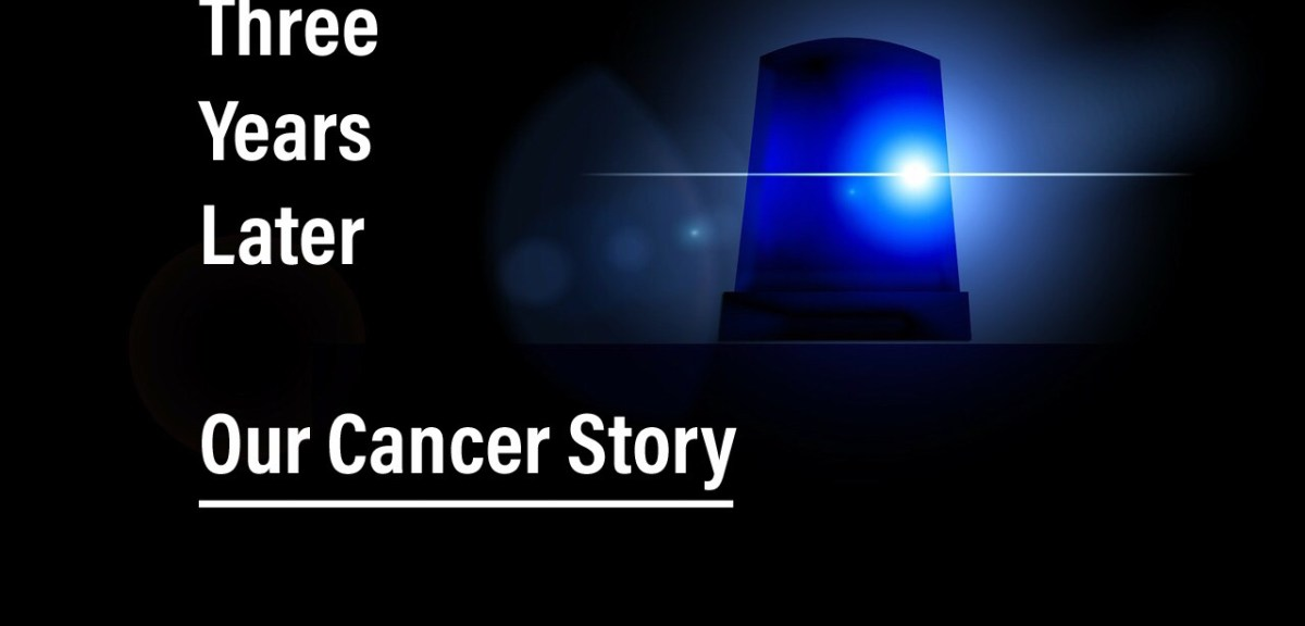 Three Years Later: Our Cancer Story