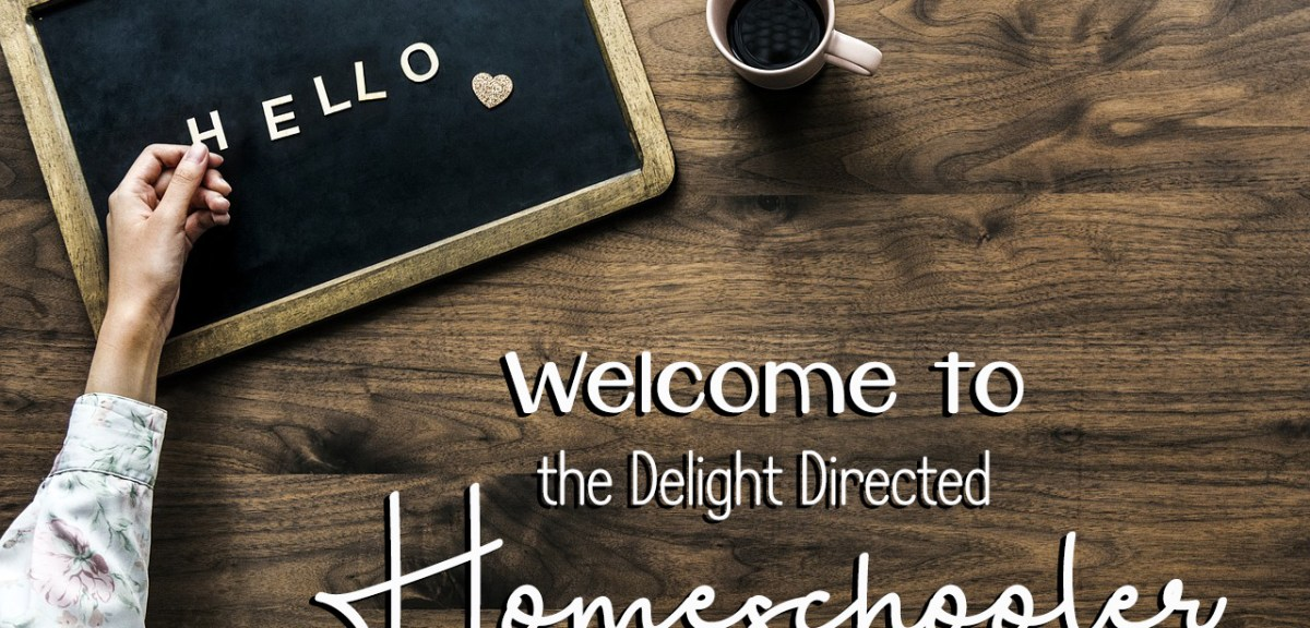 Welcome to the Delight Directed Homeschooler