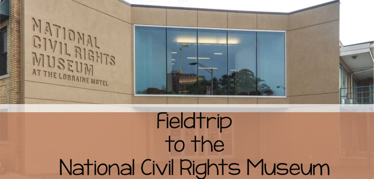 Our Fieldtrip to the Civil Rights Museum