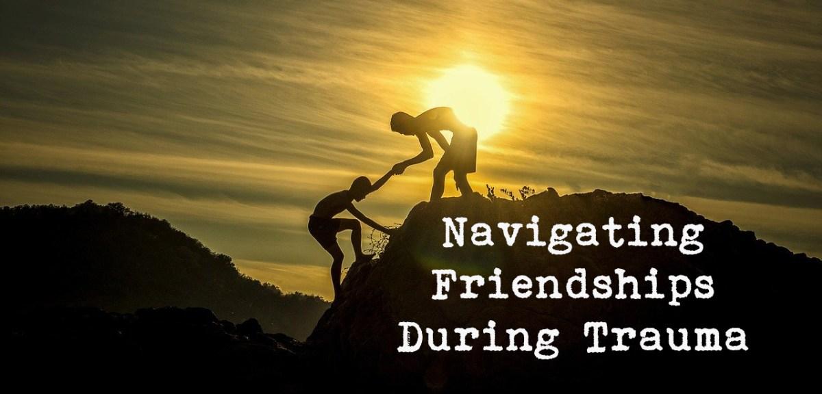 Navigating Friendships During Trauma