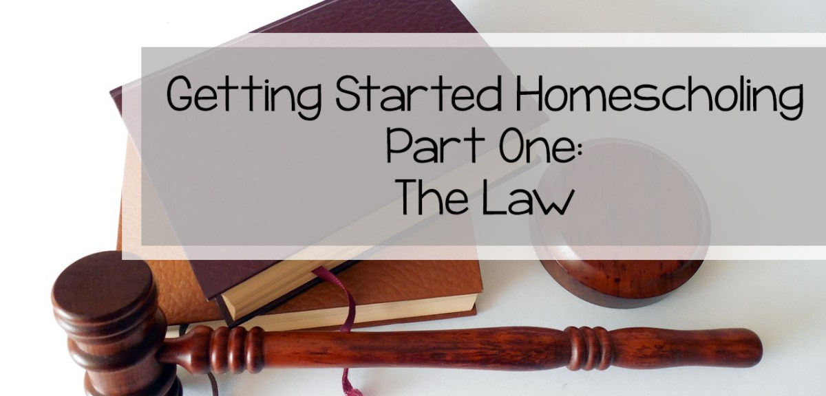Getting Started Homeschooling Part One- The Law