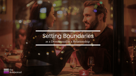 Setting Boundaries as a Demisexual in a relationship