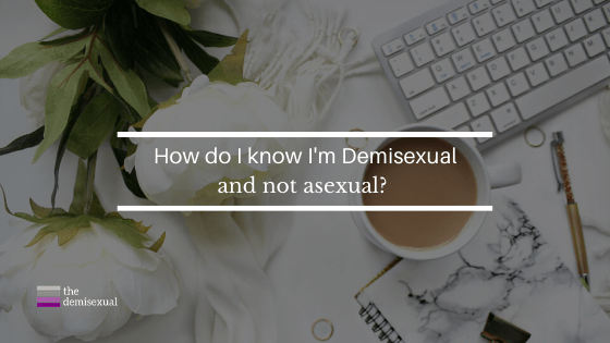 Demisexuality vs. asexuality which one am I?