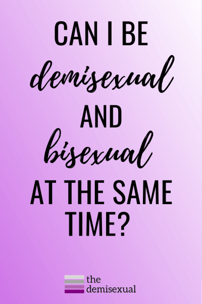 The bisexual demisexual - can i be both at the same time?