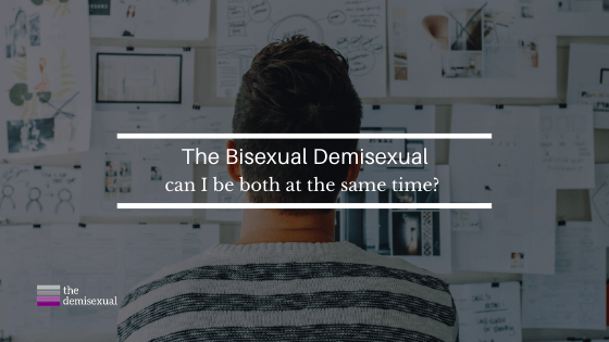 Am I demisexual or bisexual? Can I be both?