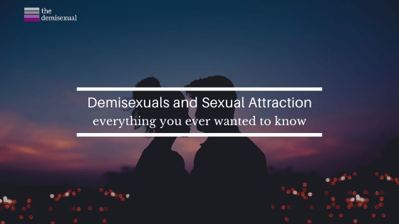 Demisexuals and Sexual Attraction