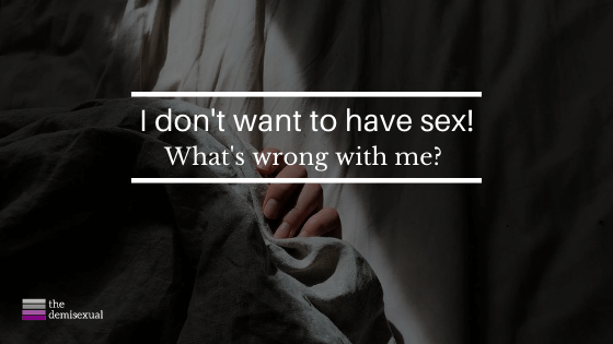 I don't want to have sex! What's wrong with me?