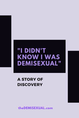 """I didn't know I was demisexual"""