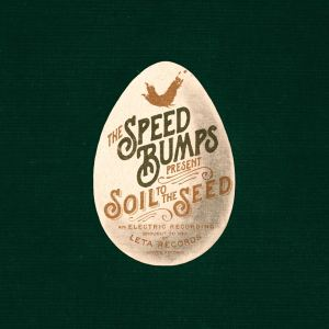 "The latest effort by The Speedbumps, ""Soil to the Seed,"" comes out May 5."