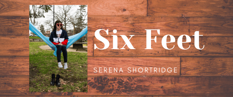 Six Feet Serena Shortridge