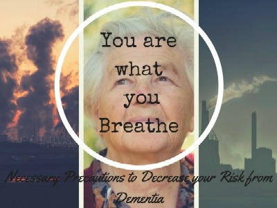 You are what you Breathe – Necessary Precautions to Decrease your Risk from Dementia