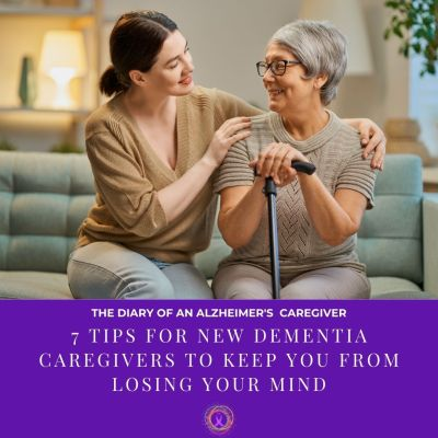 7 Tips For New Dementia Caregivers To Keep You From Losing Your Mind