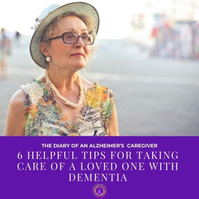 6 Helpful Tips for Taking Care of a Loved One with Dementia