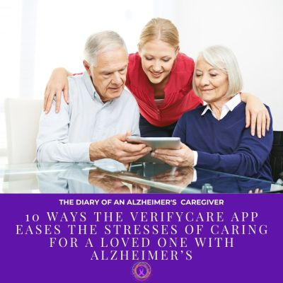 10 Ways the VerifyCare App Eases the Stresses of Caring for a Loved One with Alzheimer's