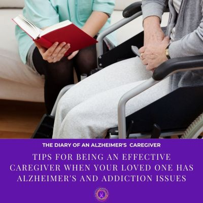 Tips for Being an Effective Caregiver When Your Loved One Has Alzheimer's and Addiction Issues