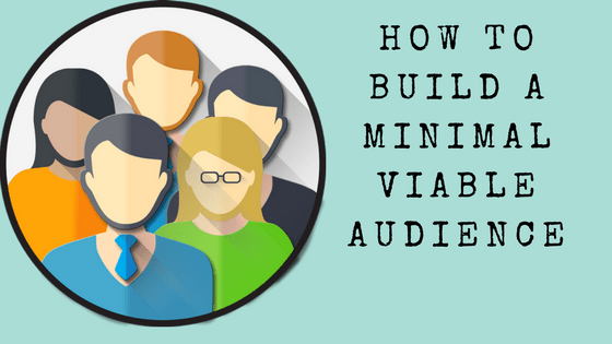 How to Build A Minimal Viable Audience