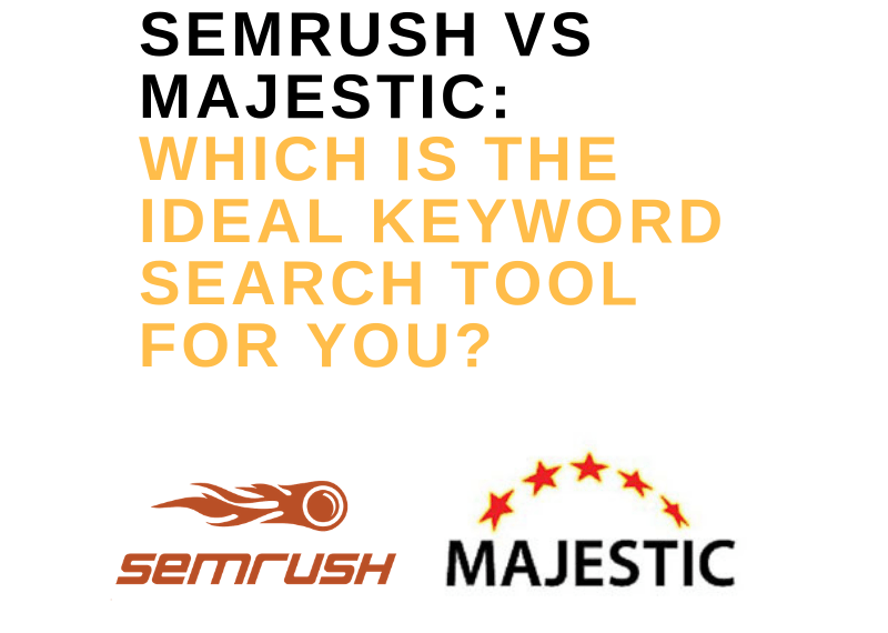 SEMRUSH VS MAJESTIC_ WHICH IS THE IDEAL KEYWORD SEARCH TOOL FOR YOU_