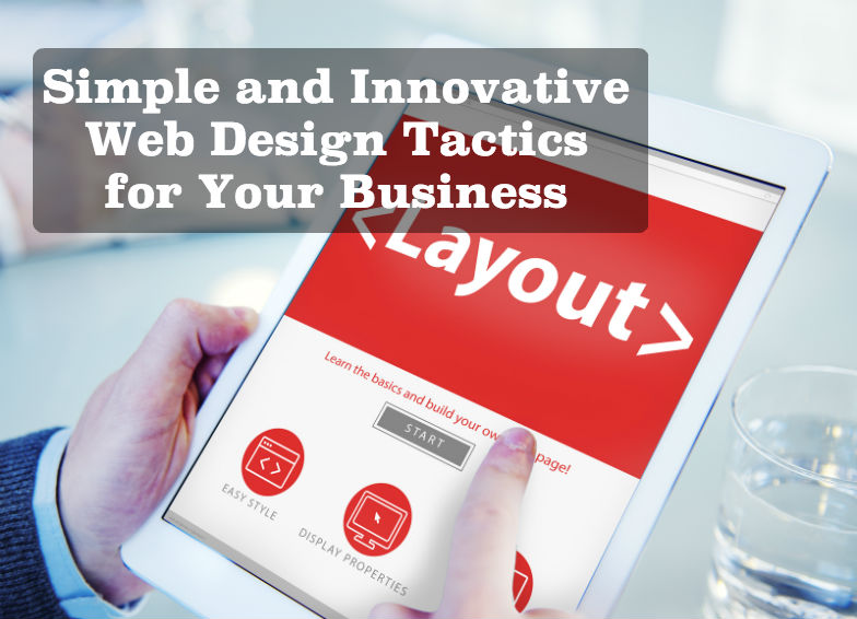 Simple and Innovative Web Design Tactics for Your Business