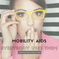 Mobility aids, everybody uses them.
