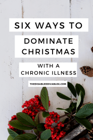 The Disabled Diva shares six ways to dominate Christmas with a chronic illness. Find out what they are so you can make the most of this merry season!  #fibromyalgia #autoimmunearthritis #psoriaticarthritis #chronicpain
