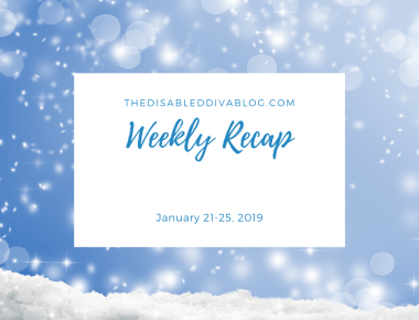 The Disabled Diva blog weekly recap January 21, 2019