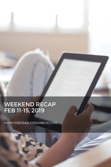 The Disabled Diva Blog Recap February 11, 2019. Make your Valentine's day a great one despite your chronic illness and tips for a good night's sleep!
