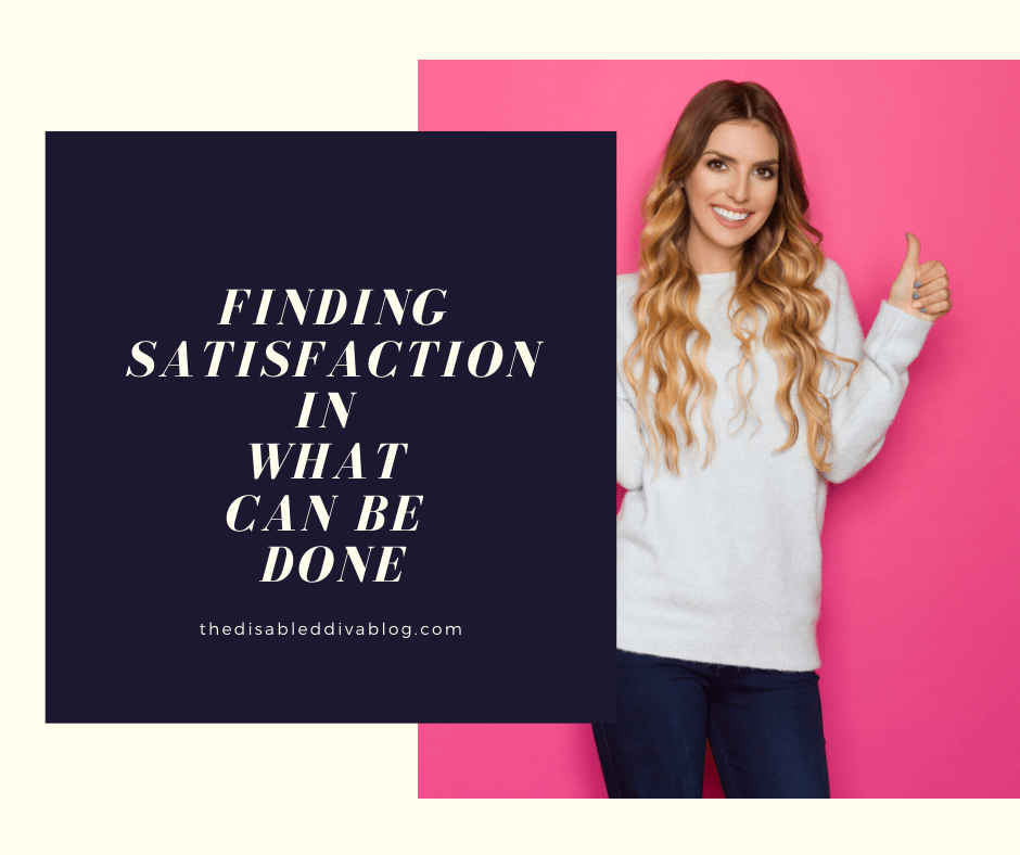 finding satisfaction in what can be done