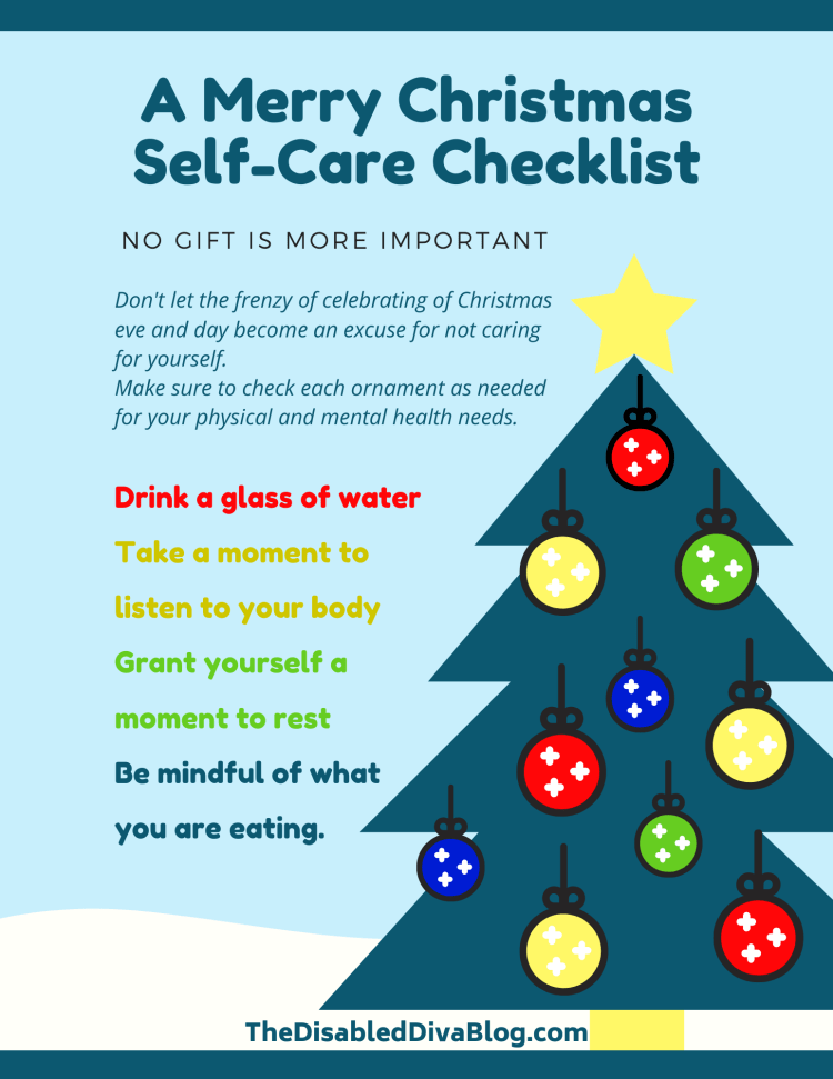 We typically don't think about self-care on Christmas Eve or Day. However, if we don't, we could find ourselves in a world of hurt. Whether you have a chronic illness or not, this holiday checklist will help make your celebration merry and bright!