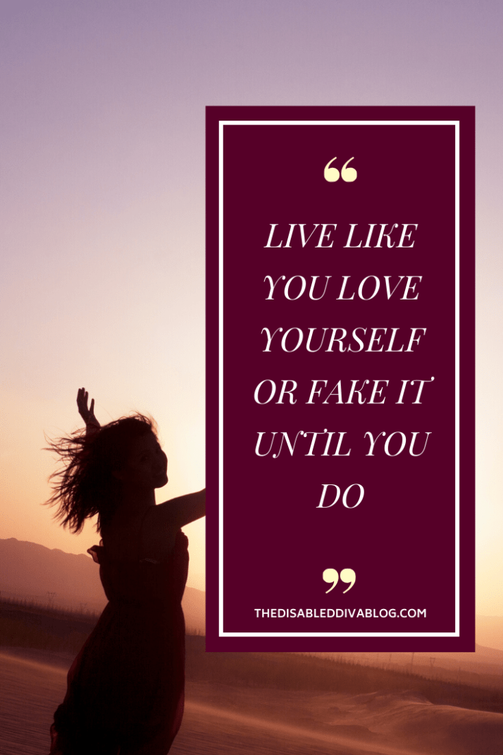 LIVE LIKE YOU LOVE YOURSELF OR FAKE IT UNTIL YOU DO