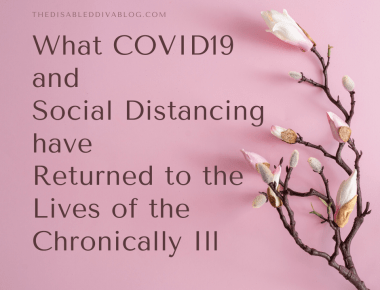 What COVID19 and Social Distancing have Returned to the Lives of the Chronically Ill
