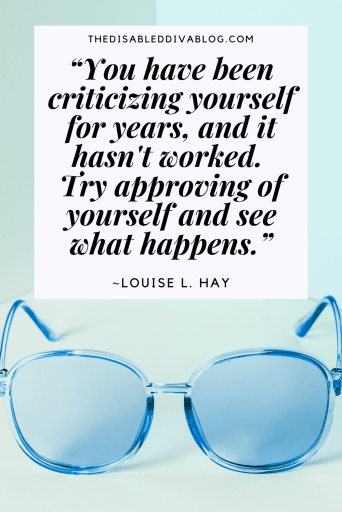 """You have been criticizing yourself for years, and it hasn't worked. Try approving of yourself and see what happens."" Louise L. Hay quote"