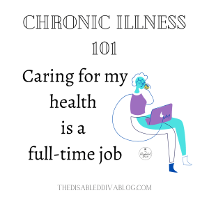 Chronic illness reality caring for health is full time job - Quote from Cynthia Covert, The Disabled Diva