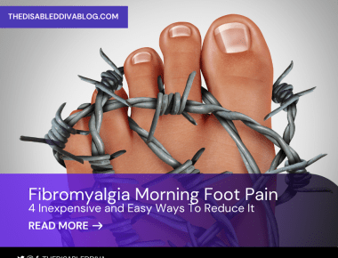 Nobody wants to start their day with Fibromyalgia morning foot pain. The Disabled Diva shares 4 inexpensive and easy ways to reduce it!
