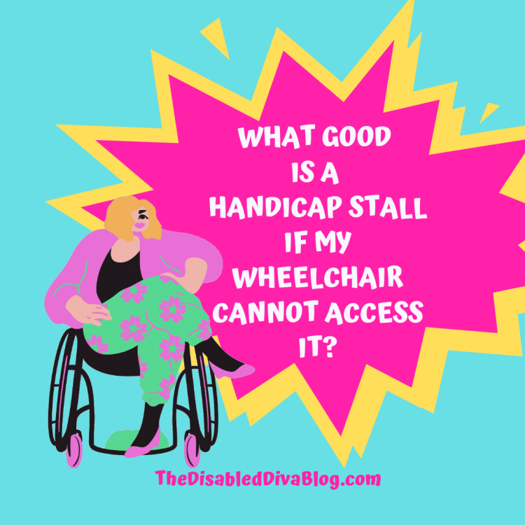 Illustrated image with blue background and a blonde plus size woman sitting in a wheelchair wearing a purple sweater, black shirt, green and purple sweat pants, and purple shoes. Hot pink caption bubble outlined in yellow saying What good is a handicap stall if my wheelchair cannot access it?