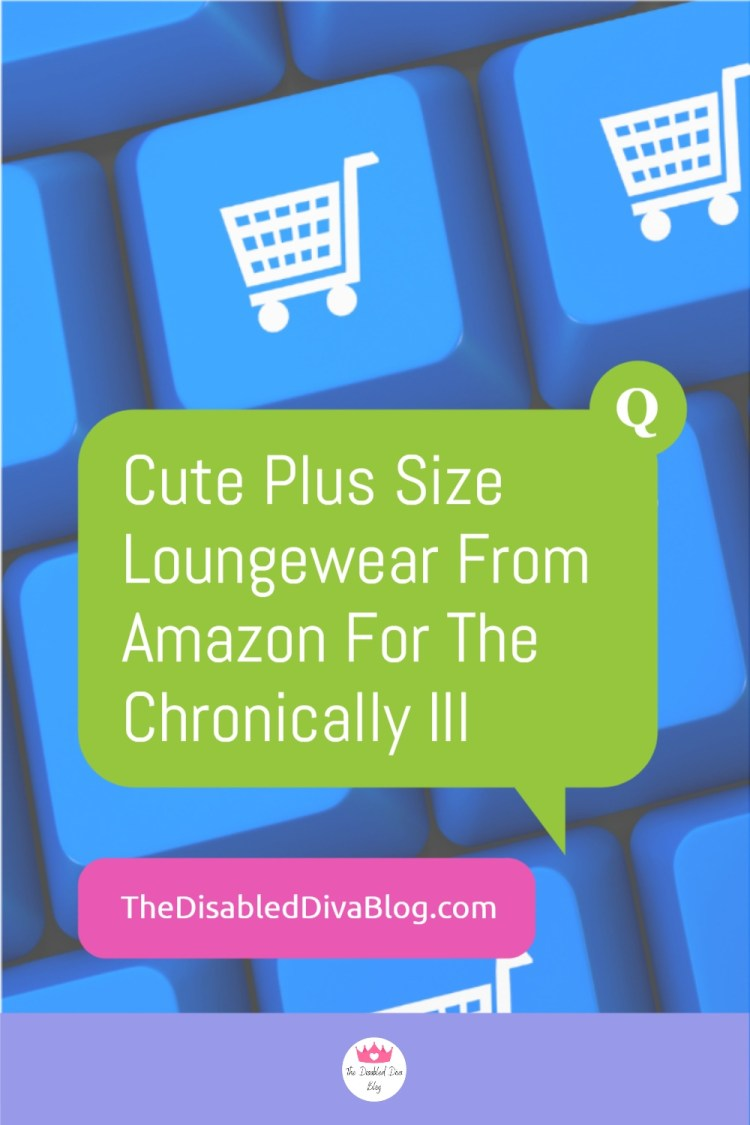 The Disabled Diva shares her favorite cute and comfy plus size loungewear from Amazon picks! Chronic illness should not stop us from being fashionable.