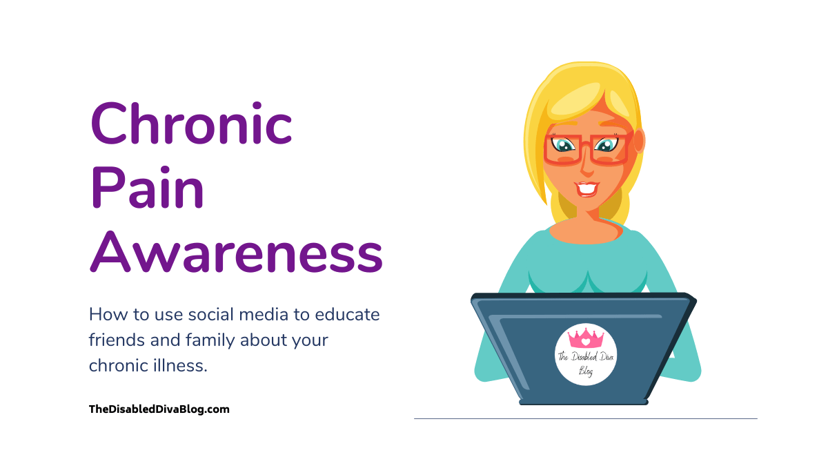 Chronic Pain Awareness. How to use social media to educate friends and family about your chronic illness.